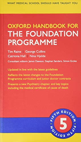 Oxford Handbook for the Foundation Programme (Oxford Medical Handbooks) By Tim Raine (Consultant Gastroenterologist, Cambridge University Hospitals NHS Foundation Trust)