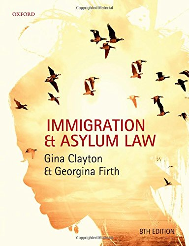 Immigration & Asylum Law By Gina Clayton (Independent researcher, facilitator, and adviser in immigration and asylum law)