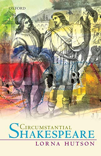Circumstantial Shakespeare By Lorna Hutson (Merton Professor of English Literature, Merton Professor of English Literature, Merton College, University of Oxford)