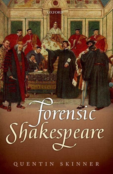 Forensic Shakespeare By Quentin Skinner (Barber Beaumont Professor of the Humanities, Barber Beaumont Professor of the Humanities, Queen Mary University of London)