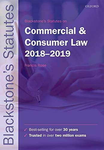 Blackstone's Statutes on Commercial & Consumer Law 2018-2019 (Blackstone's Statute Series) By Edited by Francis Rose (Senior Research Fellow, Commercial Law Centre, Harris Manchester College, University of Oxford)