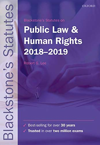 Blackstone's Statutes on Public Law & Human Rights 2018-2019 (Blackstone's Statute Series) By Edited by Robert G. Lee (Professor of Law and Director of the Centre for Legal Education and Research, University of Birmingham)