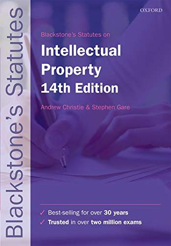Blackstone's Statutes on Intellectual Property By Edited by Andrew Christie (Chair of Intellectual Property, Melbourne Law School, University of Melbourne)