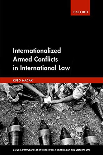Internationalized Armed Conflicts in International Law By Kubo Macak (Senior Lecturer in Law, Senior Lecturer in Law, University of Exeter)