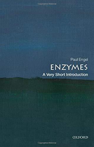 Enzymes: A Very Short Introduction By Paul Engel (Emeritus Professor of Biochemistry, University College Dublin)