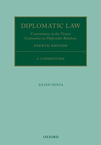 Diplomatic Law: Commentary on the Vienna Convention on Diplomatic Relations (Oxford Commentaries on International Law) By Eileen Denza (Formerly Legal Counsellor, FCO; Counsel to EC Committee, House of Lords; Visiting Professor, University College London)