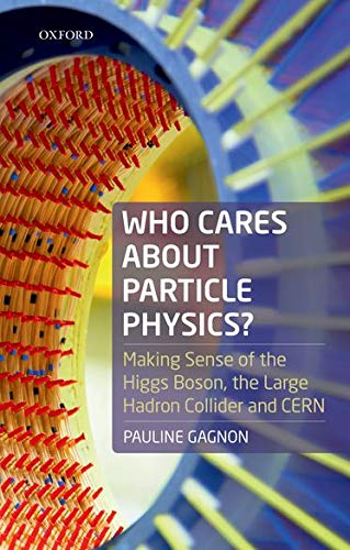 Who Cares about Particle Physics? By Pauline Gagnon (formerly Senior Research Scientist, formerly Senior Research Scientist, Indiana University, USA (retired))