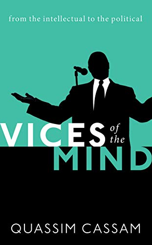 Vices of the Mind By Quassim Cassam (Professor of Philosophy, Professor of Philosophy, University of Warwick)