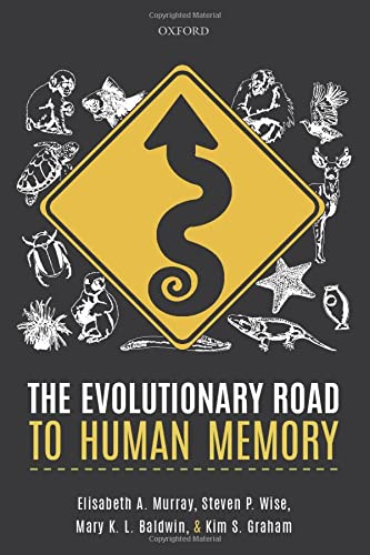 The Evolutionary Road to Human Memory By Elisabeth A. Murray (Head of the Laboratory of Neuropsychology, Head of the Laboratory of Neuropsychology, National Institute of Mental Health.)