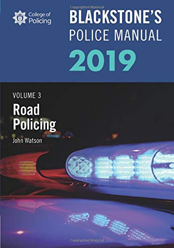Blackstone's Police Manuals Volume 3: Road Policing 2019 By John Watson (Former Police Inspector and Roads Policing Officer)
