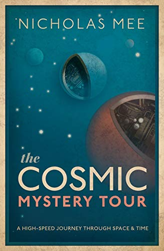 The Cosmic Mystery Tour By Nicholas Mee (Director, Director, Virtual Image Publishing Ltd and Quantum Wave Publishing Ltd)