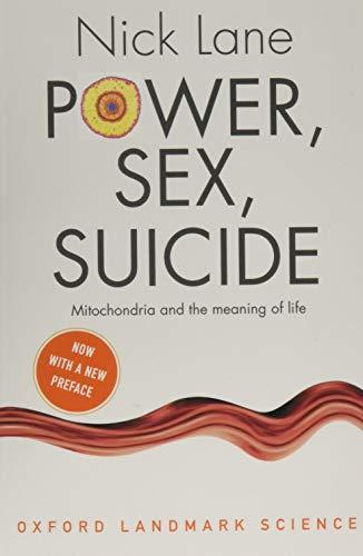 Power, Sex, Suicide By Nick Lane (Professor of Evolutionary Biochemistry, University College London)