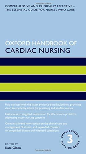 Oxford Handbook of Cardiac Nursing By Kate Olson (Visiting Lecturer and Health Professional, Visiting Lecturer and Health Professional, Nursing Division, School of Health Sciences, City University of London Milton Keynes Community Cardiac Group, Milton Keynes, UK)