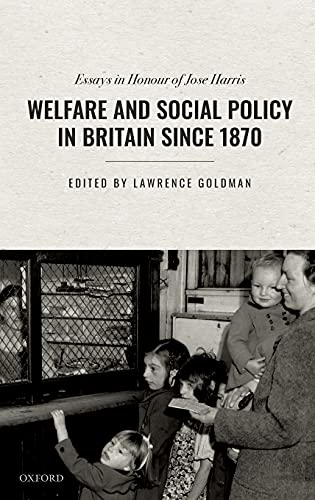 Welfare and Social Policy in Britain Since 1870 By Lawrence Goldman (Senior Research Fellow, Senior Research Fellow, St. Peter's College, University of Oxford)