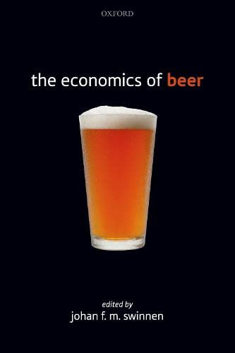 The Economics of Beer By Johan F.M. Swinnen (Professor of Economics and Director of LICOS Centre for Institutions and Economic Performance at the University of Leuven (KUL).)