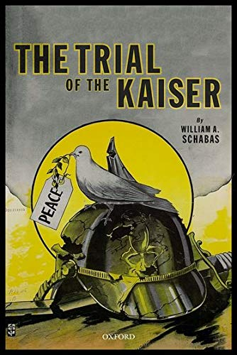 The Trial of the Kaiser By William A. Schabas (Professor of International Law, Middlesex University in London)