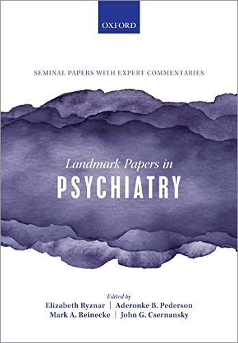 Landmark Papers in Psychiatry By Elizabeth Ryznar (Psychiatry Resident, Psychiatry Resident, Department of Psychiatry and Behavioral Sciences, Northwestern University Feinberg School of Medicine, Chicago, Illinois, USA)