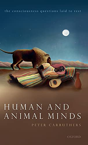 Human and Animal Minds By Peter Carruthers (Distinguished University Professor of Philosophy, Distinguished University Professor of Philosophy, University of Maryland)