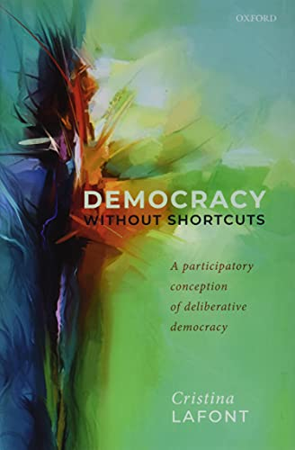 Democracy without Shortcuts By Cristina Lafont (Harold H. and Virginia Anderson Professor of Philosophy and Chair, Harold H. and Virginia Anderson Professor of Philosophy and Chair, Department of Philosophy, Northwestern University)