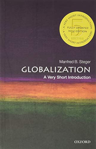Globalization: A Very Short Introduction By Manfred B. Steger (Professor of Sociology, University of Hawai'i-Manoa & Global Professorial Fellow, Institute for Culture and Society, Western Sydney University)