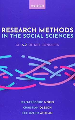 Research Methods in the Social Sciences: An A-Z of key concepts By Jean-Frederic Morin (Full Professor, Political Science Department, Universite Laval)