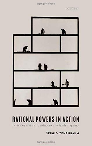 Rational Powers in Action By Sergio Tenenbaum (Professor of Philosophy, Professor of Philosophy, University of Toronto)