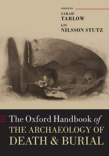 The Oxford Handbook of the Archaeology of Death and Burial By Sarah Tarlow (Professor of Historical Archaeology, University of Leicester)