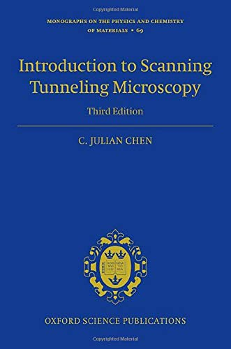 Introduction to Scanning Tunneling Microscopy Third Edition By C. Julian Chen (Adjunct Senior Research Scientist and Adjunct Professor, Adjunct Senior Research Scientist and Adjunct Professor, Department of Applied Physics and Applied Mathematics, Columbia University)
