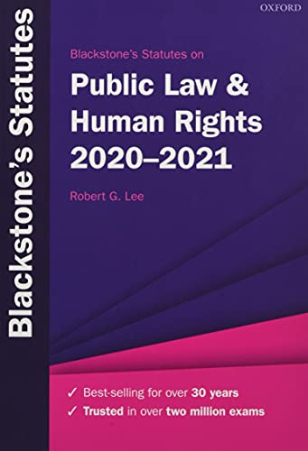 Blackstone's Statutes on Public Law & Human Rights 2020-2021 By Robert G. Lee (Professor of Law and Director of the Centre for Legal Education and Research, University of Birmingham)