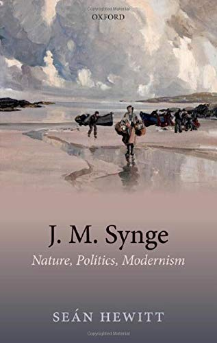 J. M. Synge By Sean Hewitt (Government of Ireland Fellow, School of English, University College Cork)