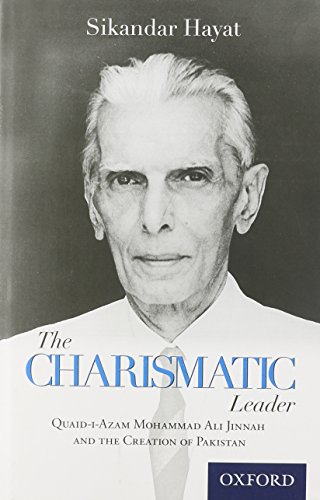 The Charismatic Leader-Quaid-i-Azam M.A. Jinnah and the Creation of Pakistan By Sikandar Hayat