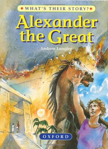 Alexander the Great: The Greatest Ruler of the Ancient World (What's Their Story?) By Andrew Langley