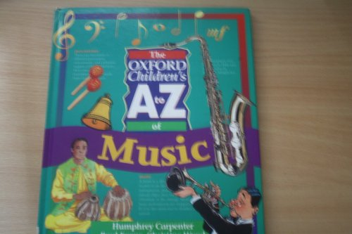 The Oxford Children's A to Z of Music By Humphrey Carpenter