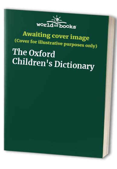 The Oxford Children's Dictionary Edited by John Weston