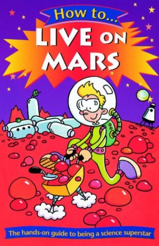 How to Live on Mars By Clive Gifford