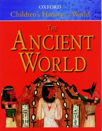 The Oxford Children's History of the World: Volume 1: The Ancient World: Ancient World Vol 1 by Neil Grant