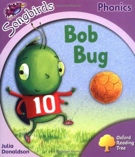 Oxford Reading Tree: Stage 1+: Songbirds: Bob Bug By Julia Donaldson