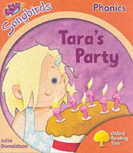 Oxford Reading Tree: Stage 6: Songbirds: Tara's Party By Julia Donaldson