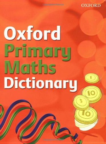 Oxford Primary Maths Dictionary: 2008 by Peter Patilla