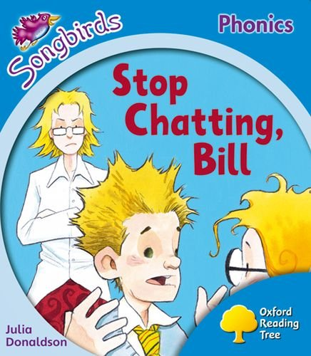Oxford Reading Tree: Level 3: Songbirds More A: Stop Chatting, Bill By Julia Donaldson
