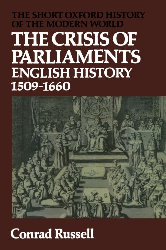 The Crisis of Parliaments By Conrad Russell (Professor of British History, King's College London)