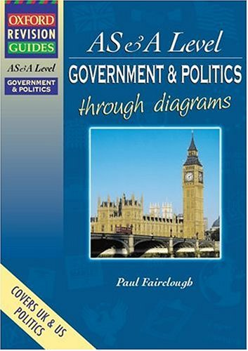 AS and A Level Government and Politics Through Diagrams (Oxford Revision Guides) By Paul E. Fairclough