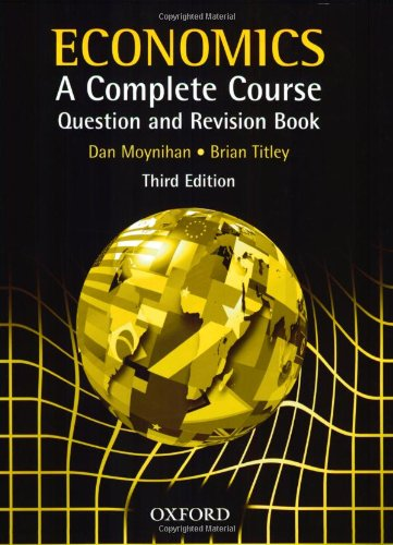 Economics A Complete Course Question and Revision Book By Dan Moynihan