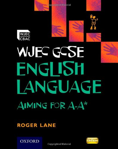 WJEC GCSE English Language Aiming for A-A* By Roger Lane