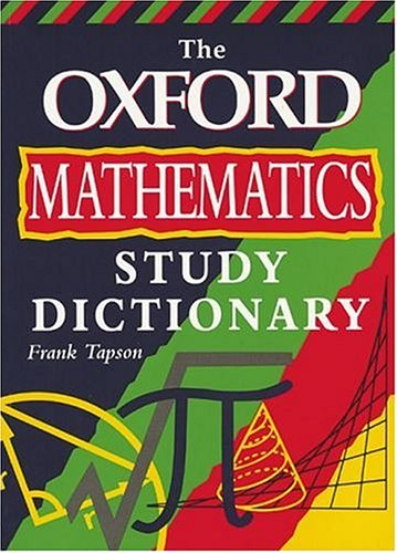 The Oxford Mathematics Study Dictionary by Frank Tapson