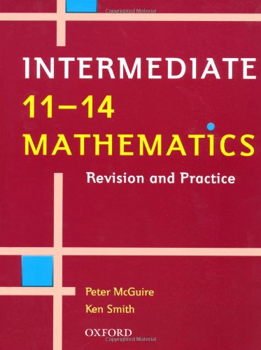 Intermediate 11-14 Mathematics: Revision and Practice: Intermediate Level By Ken Smith
