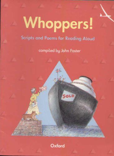 Whoppers! - Scripts and Poems for Reading Aloud (Oxford Primary English, Key Stage 2) Volume editor John Foster