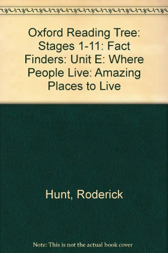 Oxford Reading Tree: Stages 1-11: Fact Finders: Unit E: Where People Live: Amazing Places to Live By Roderick Hunt