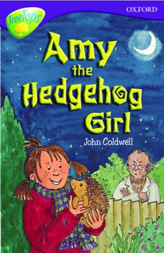 Oxford Reading Tree: Stage 11: TreeTops: Amy the Hedgehog Girl By John Coldwell