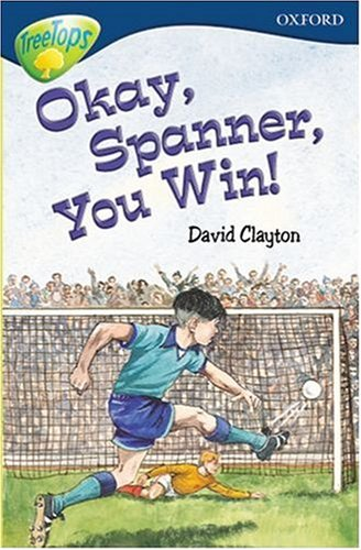 Oxford Reading Tree: Stage 14: TreeTops: Okay, Spanner, You Win! By David Clayton